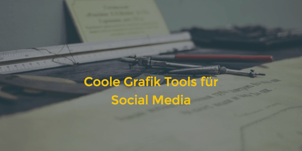 Meine coolen Tools für geniale Social Media Bilder