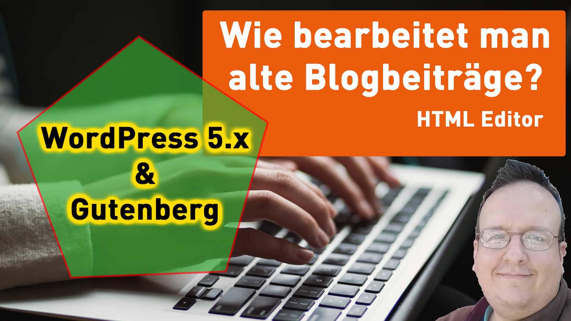 Wie editiere ich mit Gutenberg alte Blogbeiträge?