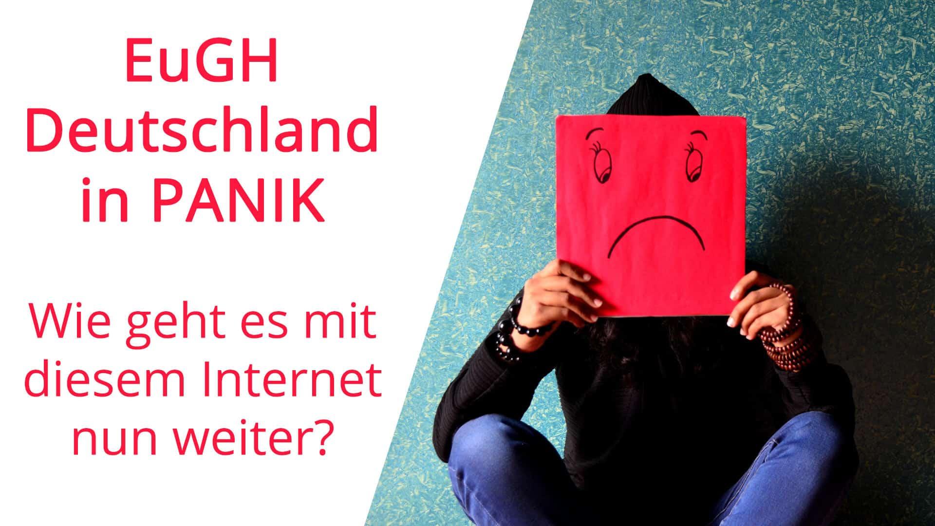 #EuGH #DSGVO – Deutschland in Panik wie gehts mit diesem Internet jetzt weiter?
