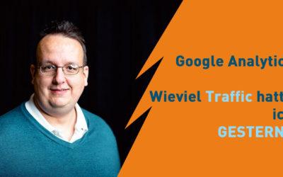 Google Analytics Basis Wissen – Wieviel Traffic hatte ich Gestern oder Vorgestern oder vor 1 Jahr?