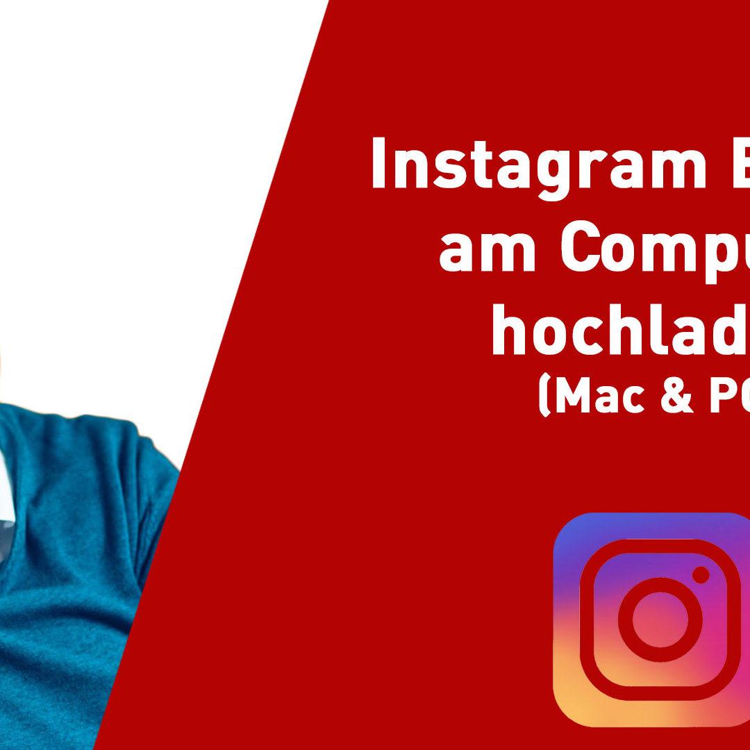 Instagram Bilder am Computer hochladen – Mac & Windows – Tutorial Anleitung