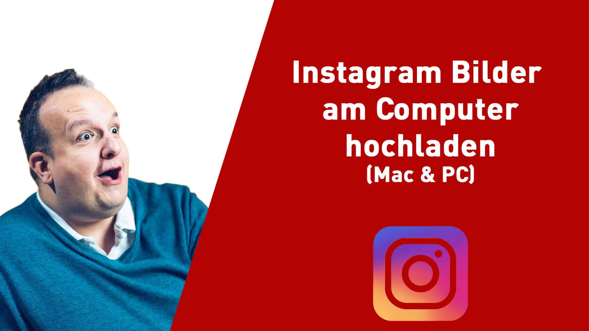Instagram Bilder am Computer hochladen – Mac & Windows – Tutorial Anleitung