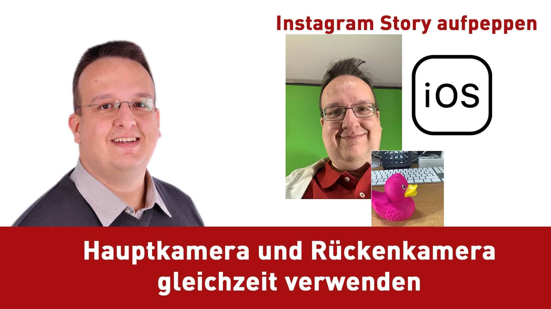 Instagram Story aufpimpen – Hauptkamera und Rückenkamera gleichzeitig verwenden mit iOS