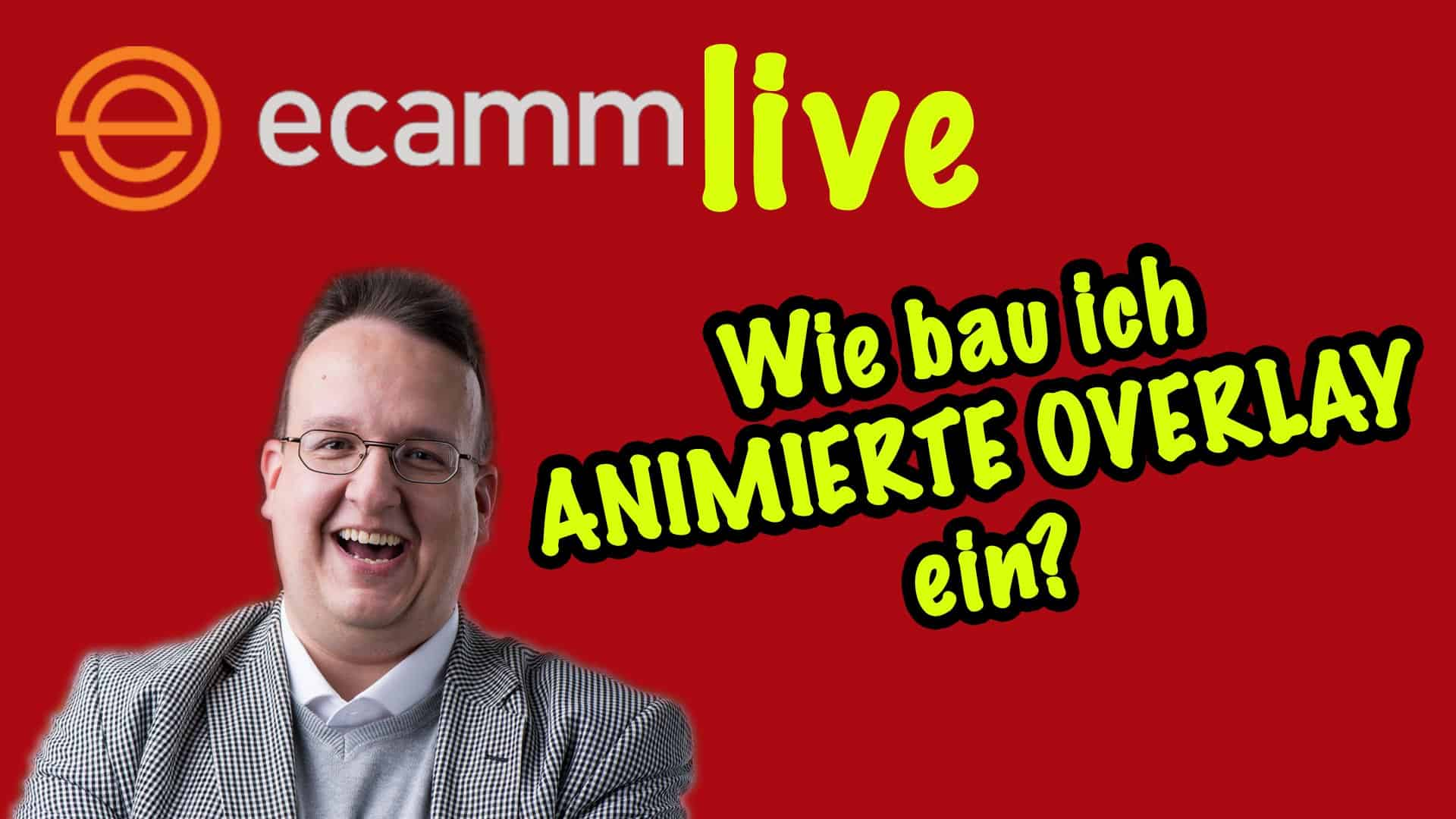 ECamm Live: Wie bau ich animierte Overlays ein?
