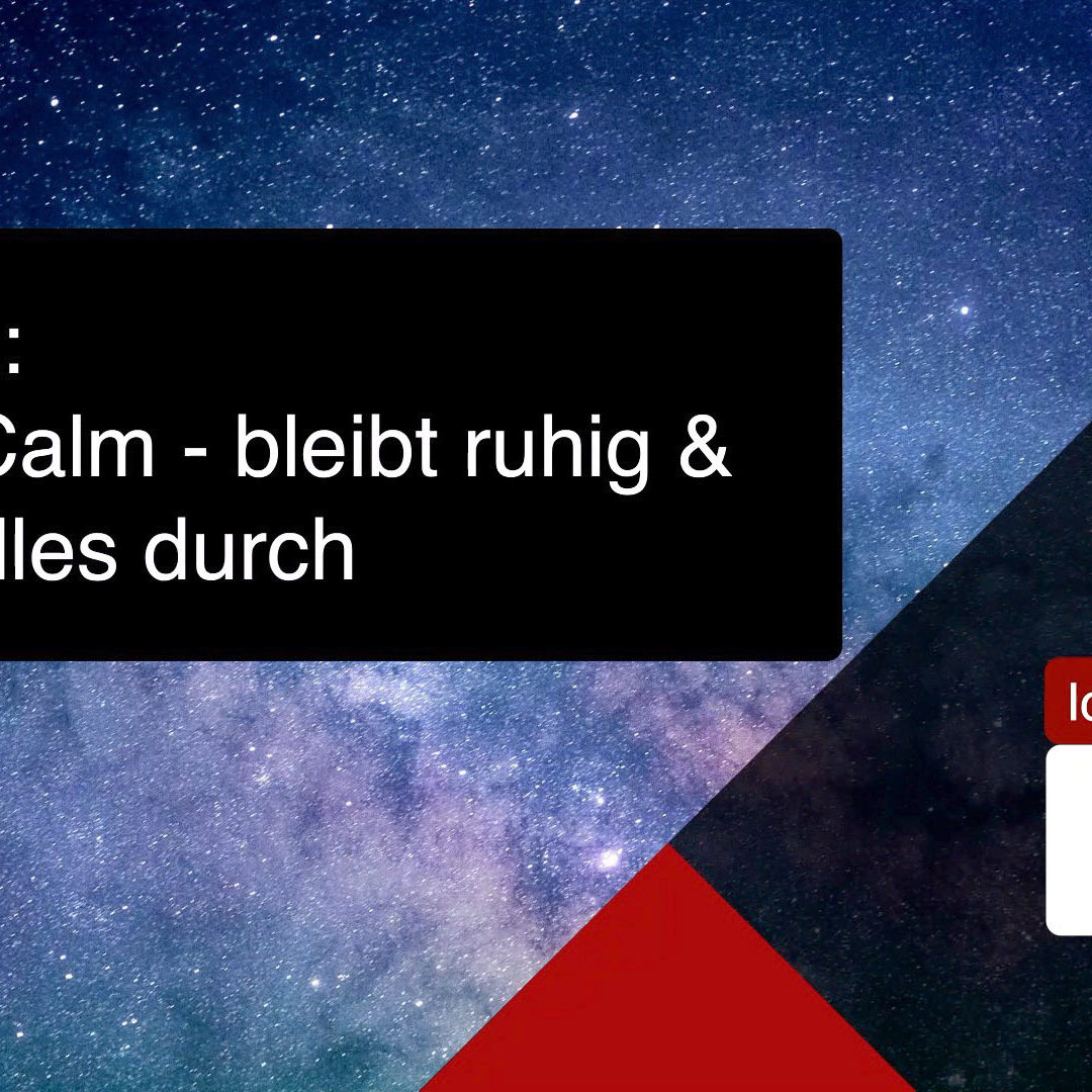 Keep Calm – bleibt ruhig und plant alles durch!