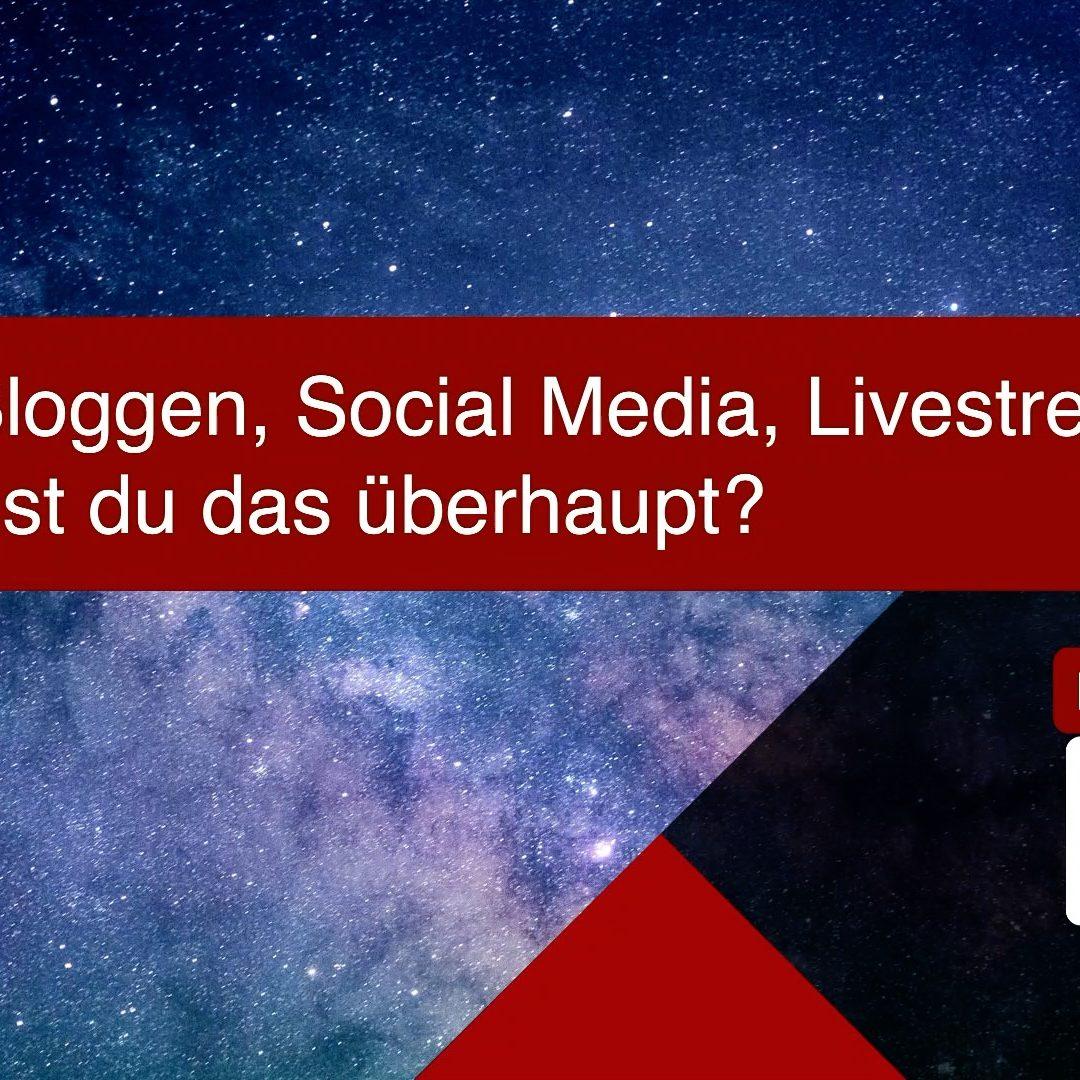 Bloggen, Social Media, Livestream! Warum tust du das überhaupt?