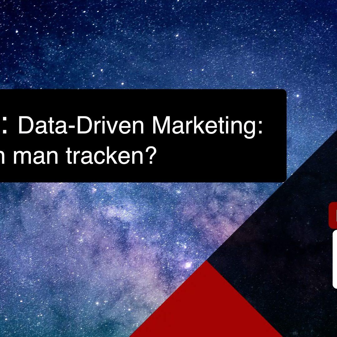 Data Driven Marketing – Was kann man tracken?