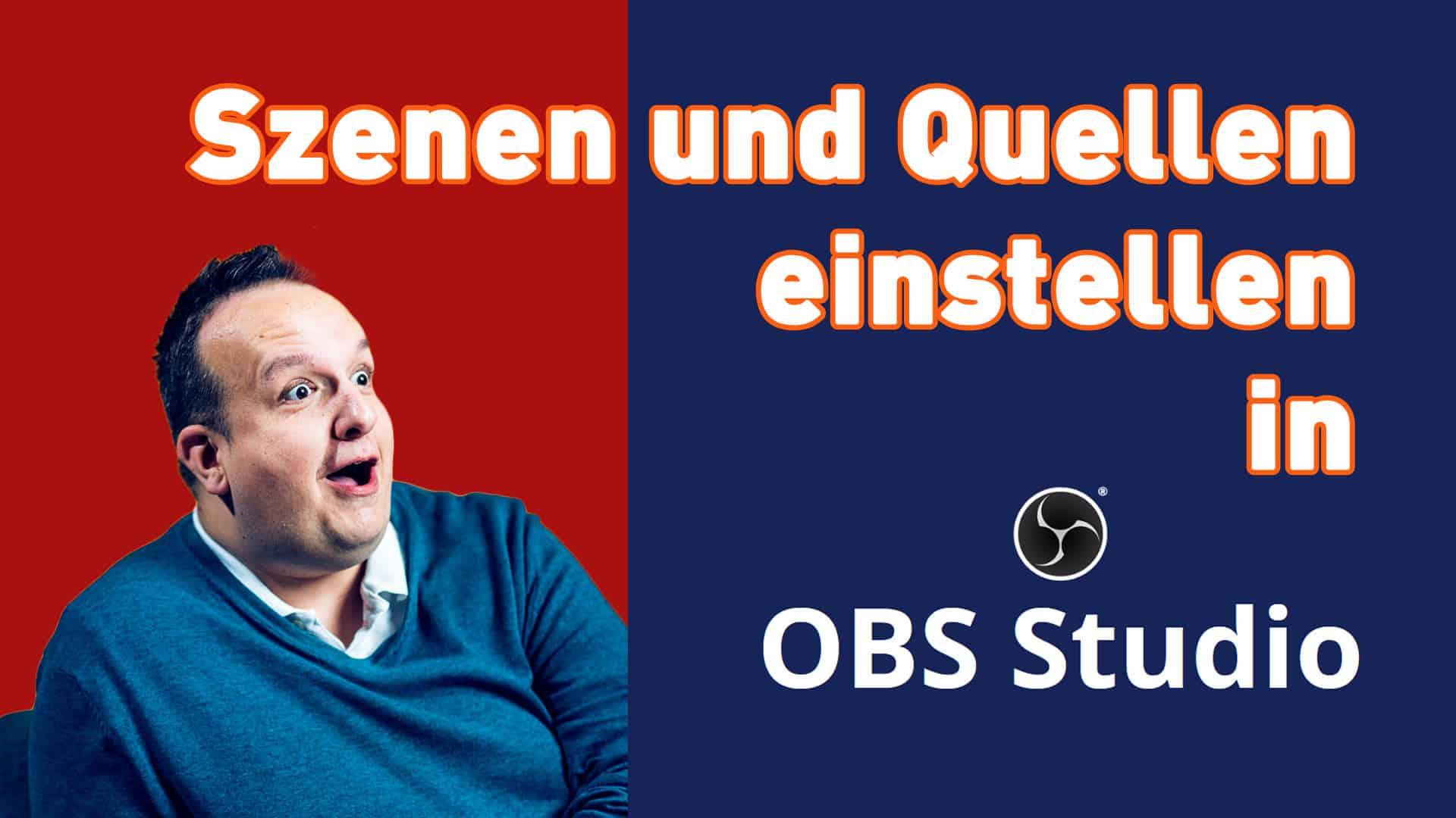 Anleitung: Szenen und Quellen einstellen in OBS Studio