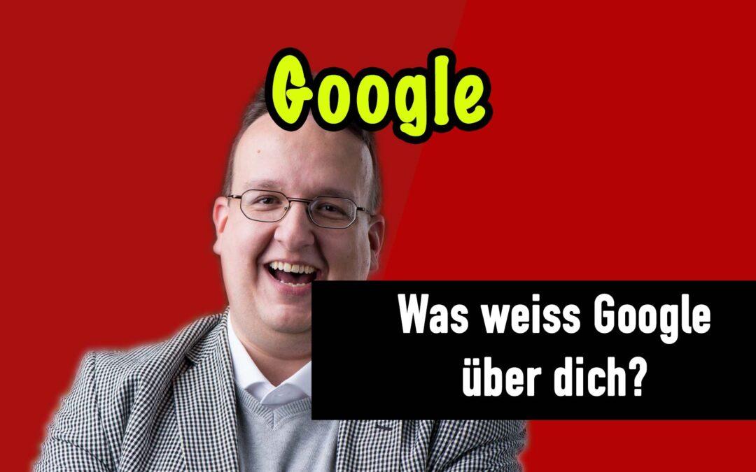 Was weiss Google über dich