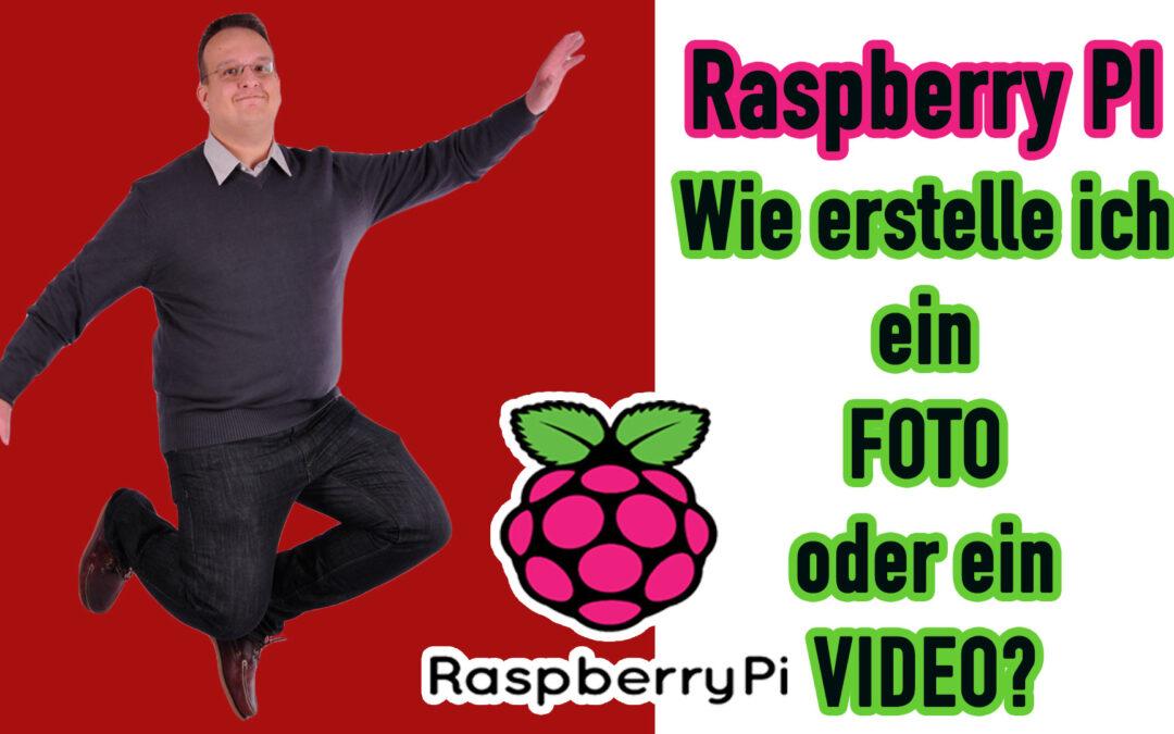 Raspberry PI: Wie erstelle ich ein Foto oder ein Video?